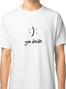 You decide. Classic T-Shirt
