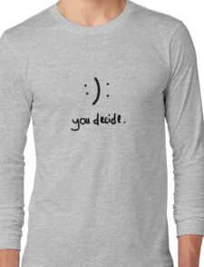 You decide. Long Sleeve T-Shirt