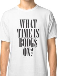 What time is BOOGS on? Classic T-Shirt
