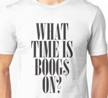 What time is BOOGS on? Unisex T-Shirt