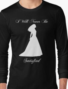 A Woman Who Has Never Been Satisfied (white) Long Sleeve T-Shirt