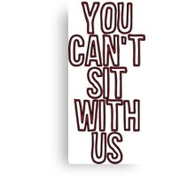 you cant sit with us Canvas Print