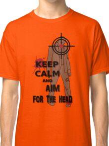 Keep Calm and Aim For the  Head tshirt Classic T-Shirt