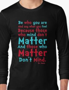 Be Who You Are Seuss Quote Long Sleeve T-Shirt