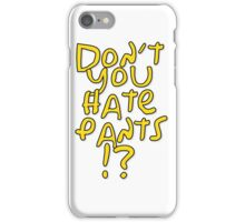 don't you hate pants? iPhone Case/Skin