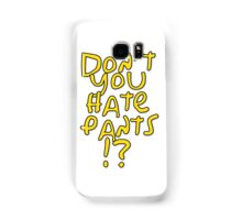 don't you hate pants? Samsung Galaxy Case/Skin