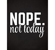Nope Not Today Funny Quote Photographic Print