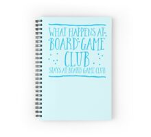 What happens at Board game club stays at Board game club Spiral Notebook