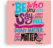 Be Who You Are Seuss Quotes Canvas Print