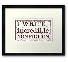 I WRITE incredible non-fiction Framed Print