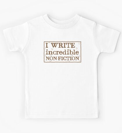 I WRITE incredible non-fiction Kids Tee