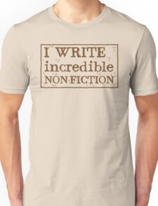 I WRITE incredible non-fiction Unisex T-Shirt