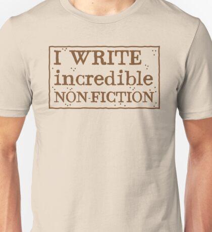 I WRITE incredible non-fiction Unisex T-Shirt