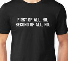 First Of All, No Funny Quote Unisex T-Shirt