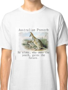 He Alone Who Owns The Youth - Australian Proverb Classic T-Shirt
