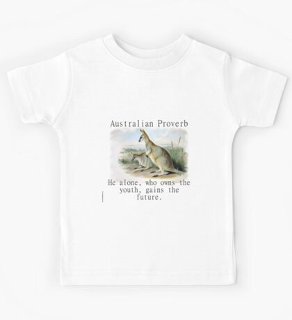 He Alone Who Owns The Youth - Australian Proverb Kids Tee
