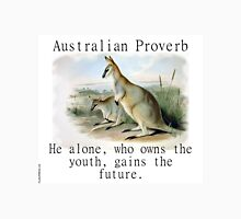 He Alone Who Owns The Youth - Australian Proverb Unisex T-Shirt