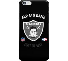 The Diaz Brothers Nick and Nate - Always Game! Fight OR Fight. iPhone Case/Skin