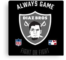 The Diaz Brothers Nick and Nate - Always Game! Fight OR Fight. Canvas Print