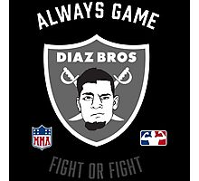The Diaz Brothers Nick and Nate - Always Game! Fight OR Fight. Photographic Print