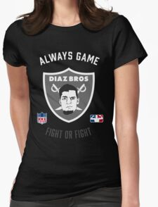 The Diaz Brothers Nick and Nate - Always Game! Fight OR Fight. Womens Fitted T-Shirt