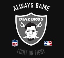 The Diaz Brothers Nick and Nate - Always Game! Fight OR Fight. Unisex T-Shirt