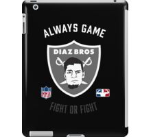 The Diaz Brothers Nick and Nate - Always Game! Fight OR Fight. iPad Case/Skin