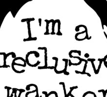 i'm a reclusive wanker Sticker