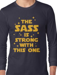 The Sass Is Strong Funny Quote Long Sleeve T-Shirt