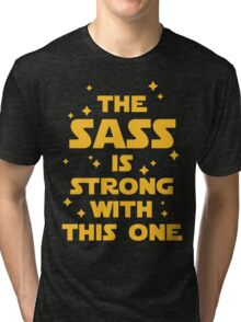 The Sass Is Strong Funny Quote Tri-blend T-Shirt