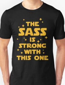 The Sass Is Strong Funny Quote Unisex T-Shirt