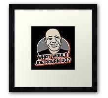 What Would Joe Rogan Do!? Framed Print