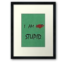 I AM NOT STUPID - Funny moments Framed Print