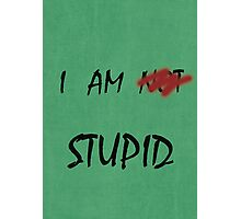 I AM NOT STUPID - Funny moments Photographic Print