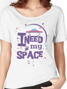 I Need My (Outer) Space Women's Relaxed Fit T-Shirt