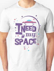 I Need My (Outer) Space Unisex T-Shirt