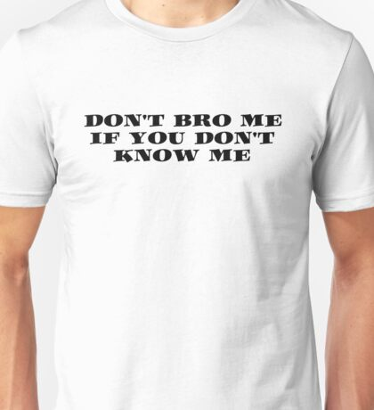 Bro Funny Friends Cool Text Unisex T-Shirt