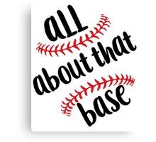 All about that base baseball humor Canvas Print