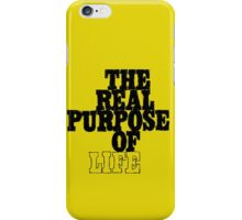 The Real Purpose of Life iPhone Case/Skin