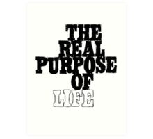 The Real Purpose of Life Art Print