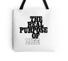 The Real Purpose of Life Tote Bag
