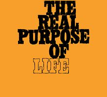 The Real Purpose of Life T-Shirt
