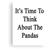 It's Time To Think About The Pandas  Canvas Print