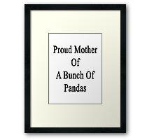 Proud Mother Of A Bunch Of Pandas  Framed Print