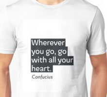 Wherever you go, go with all your heart Unisex T-Shirt