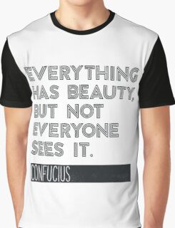 Everything has beauty, but not everyone sees it. Graphic T-Shirt