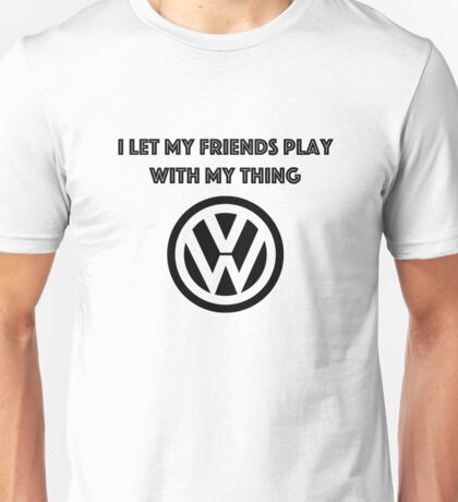 I let my friends play with my thing Unisex T-Shirt