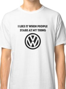 I like it when people stare at my thing. Classic T-Shirt