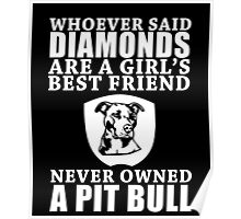 Whoever Said Diamonds Are A Girl's Best Friend Never owned A Pit Bull Poster