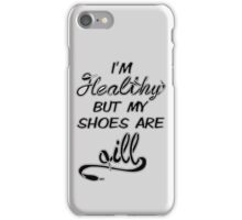 I'm Healthy but my shoes are ill (Black) iPhone Case/Skin
